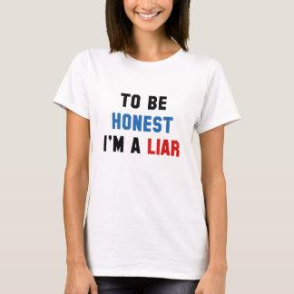 To Be Honest I'm A Liar T-Shirt