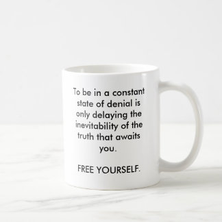 To be in a constant state of denial is only del... coffee mug