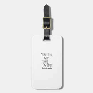 To be or not to be luggage tag