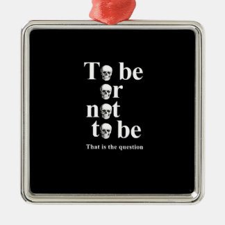 To be or not to be metal ornament