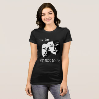 To Be or Not To Be -- Shakespeare T-shirt