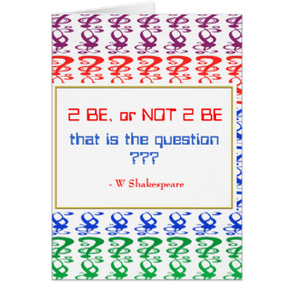 To be, or NOT TO BE, that is the question Card