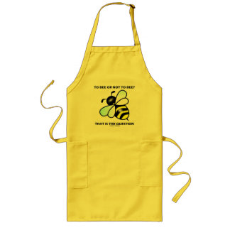 To Bee Or Not To Bee? That Is The Question (Bee) Long Apron