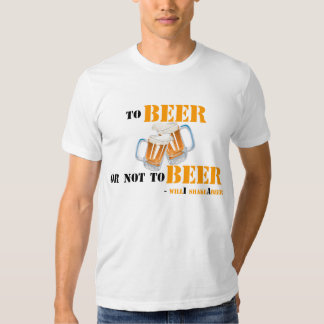 To Beer or not to Beer - will'i shakeAbeer T-shirt