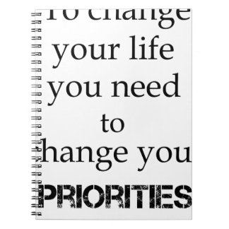 to change your life you need to change your priori spiral notebook