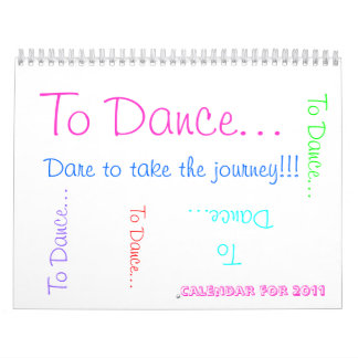 To Dance... , Dare to take the journey!!!, To D... Calendar