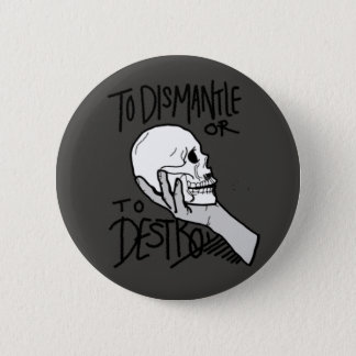 To Dismantle or To Destroy 2 Inch Round Button