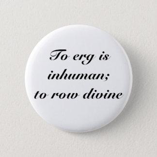 To erg is inhuman button