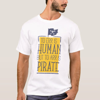 'To err is Human, but to arr is Pirate' t-shirt