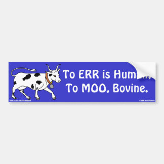 To err is human; to MOO, bovine Bumper Sticker