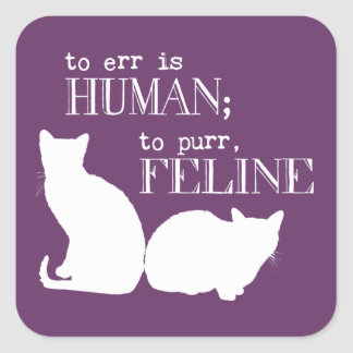 To err is human to purr feline - all colours square sticker