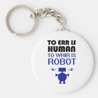 To Err Is Human, To Whir Is Robot Keychain