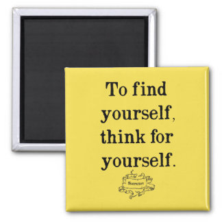 To find yourself, think for yourself - Socrates Magnet