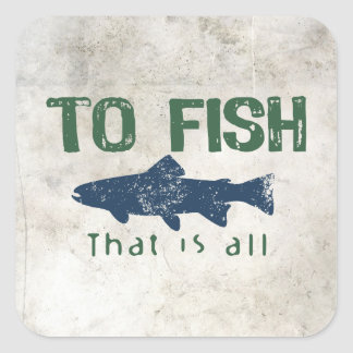 To Fish Is All Square Sticker