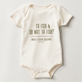 To Fish or Not To Fish? What a Stupid Question! Baby Bodysuit