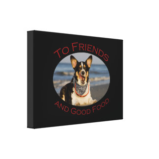 To Friends and Good Food Stretched Canvas Prints