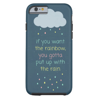 To Get A Rainbow there needs to be Rain Tough iPhone 6 Case