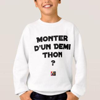 TO GO UP OF A HALF TUNA? - Word games Sweatshirt