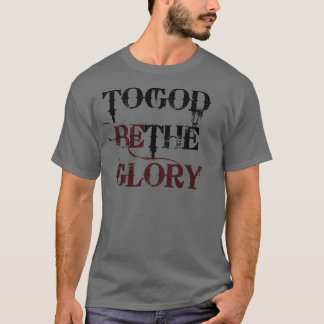 To God Be Glory T-Shirt