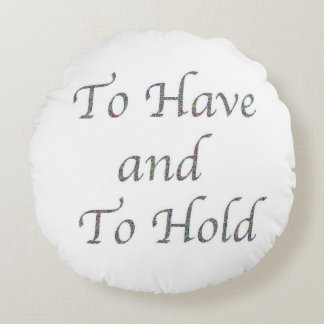 To Have and To Hold Round Pillow