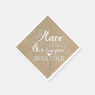 To Have To Hold To Keep Beer Cold Burlap Wedding Disposable Napkins