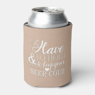 To Have To Hold To Keep Beer Cold Wedding Can Cooler