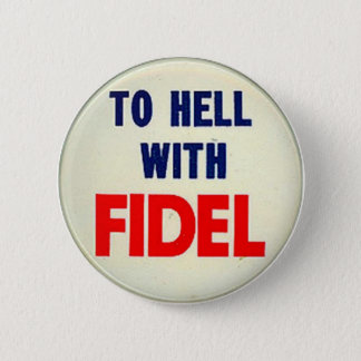 To Hell With Fidel 2 Inch Round Button
