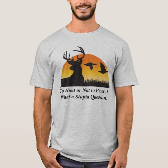 To Hunt or Not to Hunt T-Shirt