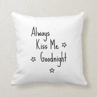 To kiss Always Kiss me Goodnight Throw Pillow