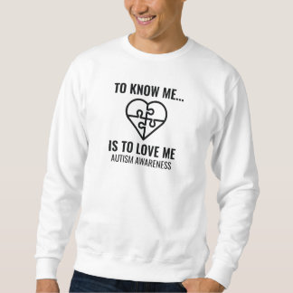 To Know Me Is To Love Me Sweatshirt