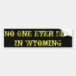To Live and to Die...Anywhere But Wyoming Bumper Sticker