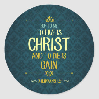 To Live Is Christ - Philippians 1:21 Classic Round Sticker