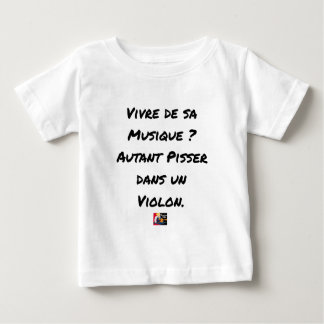 TO LIVE OF SA MUSIC? AS MUCH TO PISS IN A VIOLIN BABY T-Shirt