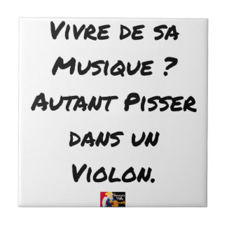TO LIVE OF SA MUSIC? AS MUCH TO PISS IN A VIOLIN TILE