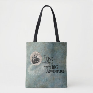 To live would be an awfully BIG Adventure Tote Bag