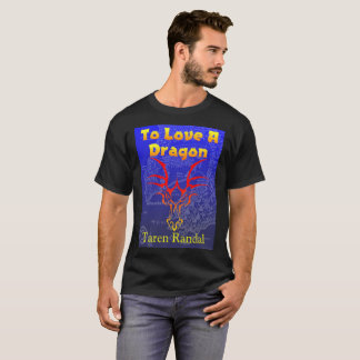 To Love a Dragon T T-Shirt
