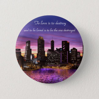 To Love is to Destroy 2 Inch Round Button