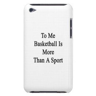 To Me Basketball Is More Than A Sport. iPod Touch Case