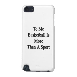 To Me Basketball Is More Than A Sport. iPod Touch (5th Generation) Cover