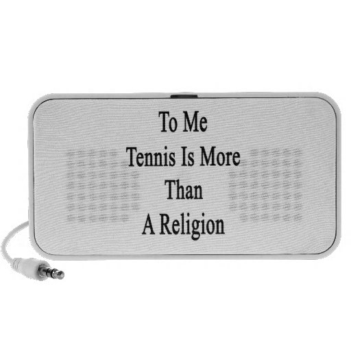To Me Tennis Is More Than A Religion iPod Speaker
