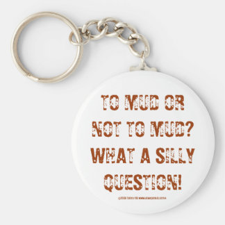 TO MUD OR NOT TO MUD?WHAT A SILLY QUESTION!, ©2... KEYCHAIN