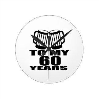 To My 60 Years Birthday Round Clock