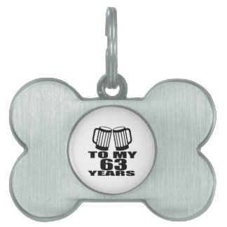 To My 63 Years Birthday Pet Name Tag