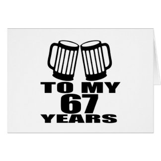 To My 67 Years Birthday Card