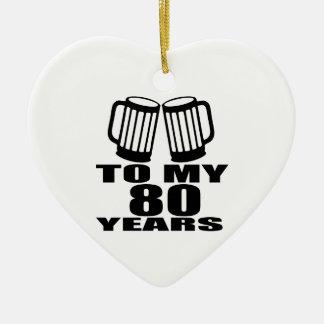 To My 80 Years Birthday Ceramic Heart Ornament
