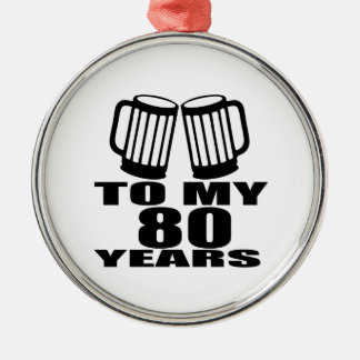 To My 80 Years Birthday Silver-Colored Round Ornament