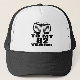 To My 82 Years Birthday Trucker Hat