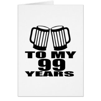 To My 99 Years Birthday Card