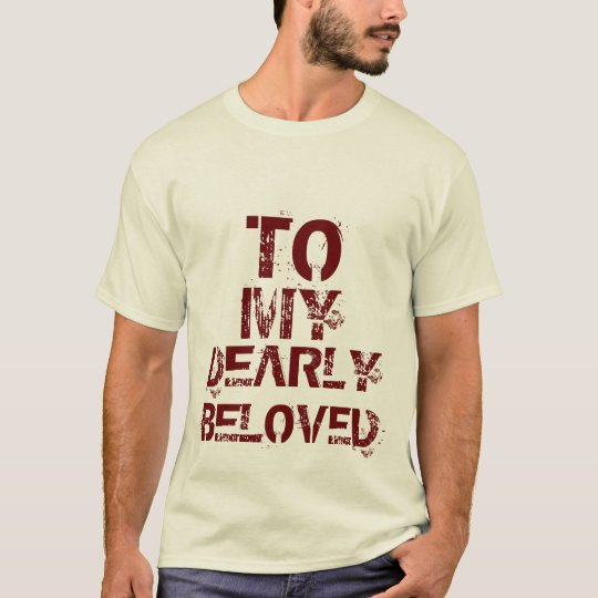 TO MY DEARLY BELOVED TEXT T-Shirt