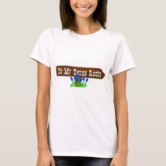 To my Texas Roots T-Shirt